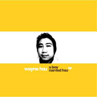 Wayne Hsu: A Boy Named Hsu